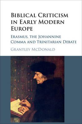 Biblical Criticism in Early Modern Europe: Erasmus, the Johannine Comma and Trinitarian Debate (Hardback)