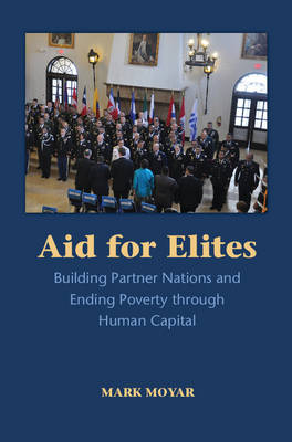 Aid for Elites: Building Partner Nations and Ending Poverty through Human Capital (Hardback)