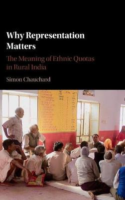 Why Representation Matters: The Meaning of Ethnic Quotas in Rural India (Hardback)
