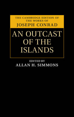 The Cambridge Edition of the Works of Joseph Conrad: An Outcast of the Islands (Hardback)