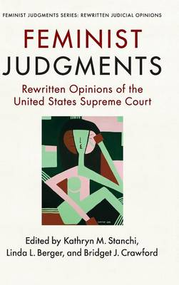 Feminist Judgments: Rewritten Opinions of the United States Supreme Court - Feminist Judgment Series: Rewritten Judicial Opinions (Hardback)