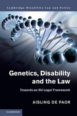 Genetics, Disability and the Law: Towards an EU Legal Framework - Cambridge Disability Law and Policy Series (Hardback)