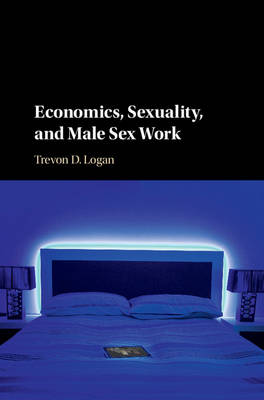 Economics, Sexuality, and Male Sex Work (Hardback)