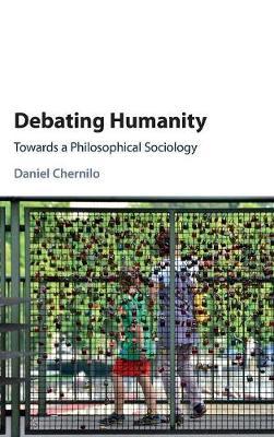 Debating Humanity: Towards a Philosophical Sociology (Hardback)