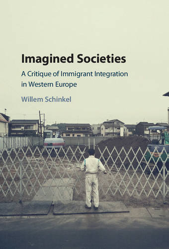 Imagined Societies: A Critique of Immigrant Integration in Western Europe (Hardback)