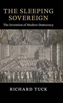 The Seeley Lectures: The Sleeping Sovereign: The Invention of Modern Democracy (Hardback)