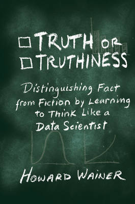 Truth or Truthiness: Distinguishing Fact from Fiction by Learning to Think Like a Data Scientist (Hardback)