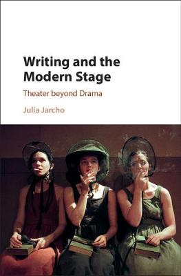Writing and the Modern Stage: Theater beyond Drama (Hardback)