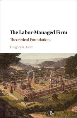 The Labor-Managed Firm: Theoretical Foundations (Hardback)