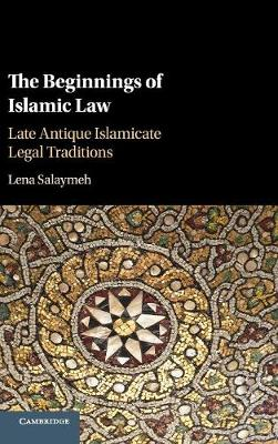 The Beginnings of Islamic Law: Late Antique Islamicate Legal Traditions (Hardback)