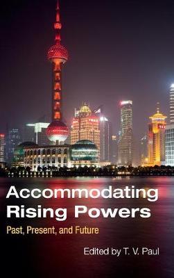 Accommodating Rising Powers: Past, Present, and Future (Hardback)