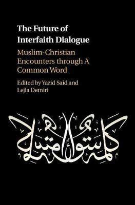 The Future of Interfaith Dialogue: Muslim-Christian Encounters through A Common Word (Hardback)