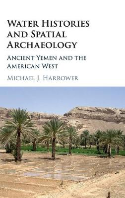Water Histories and Spatial Archaeology: Ancient Yemen and the American West (Hardback)