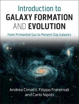 Introduction to Galaxy Formation and Evolution: From Primordial Gas to Present-Day Galaxies (Hardback)