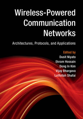 Wireless-Powered Communication Networks: Architectures, Protocols, and Applications (Hardback)