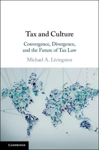 Tax and Culture: Convergence, Divergence, and the Future of Tax Law (Hardback)