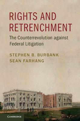 Rights and Retrenchment: The Counterrevolution against Federal Litigation (Hardback)