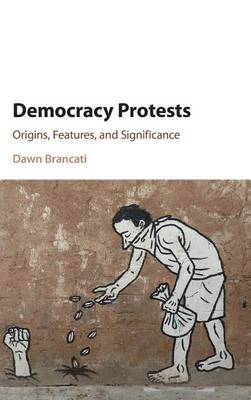 Democracy Protests: Origins, Features, and Significance (Hardback)