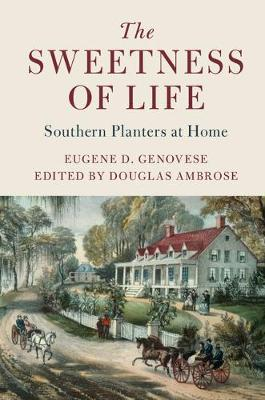 Cambridge Studies on the American South: The Sweetness of Life: Southern Planters at Home (Hardback)