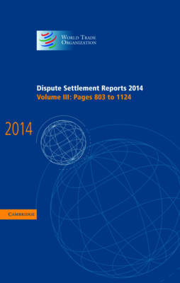 Dispute Settlement Reports 2014: Volume 3, Pages 803-1124 - World Trade Organization Dispute Settlement Reports (Hardback)
