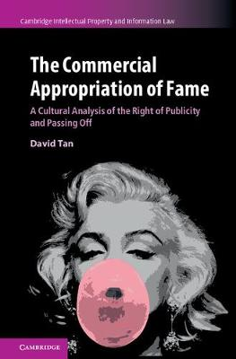 The Commercial Appropriation of Fame: A Cultural Analysis of the Right of Publicity and Passing Off - Cambridge Intellectual Property and Information Law 36 (Hardback)