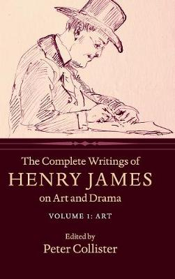 The Complete Writings of Henry James on Art and Drama: Art Volume 1 (Hardback)