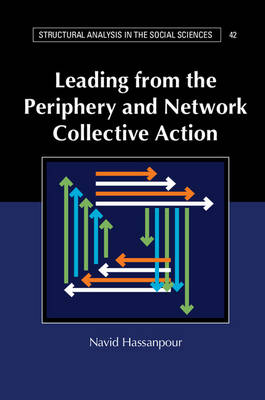 Leading from the Periphery and Network Collective Action - Structural Analysis in the Social Sciences 42 (Hardback)