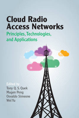 Cloud Radio Access Networks: Principles, Technologies, and Applications (Hardback)
