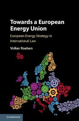 Towards a European Energy Union: European Energy Strategy in International Law (Hardback)