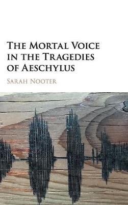 The Mortal Voice in the Tragedies of Aeschylus (Hardback)