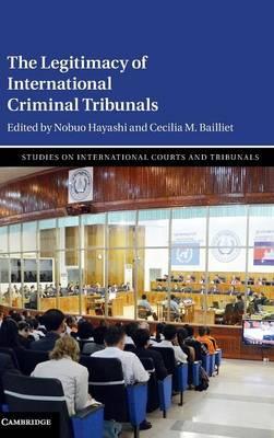 The Legitimacy of International Criminal Tribunals - Studies on International Courts and Tribunals 2 (Hardback)