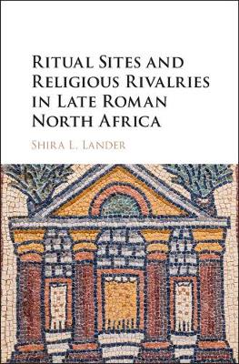Ritual Sites and Religious Rivalries in Late Roman North Africa (Hardback)