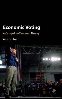 Economic Voting: A Campaign-Centered Theory (Hardback)