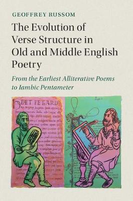 Cambridge Studies in Medieval Literature: The Evolution of Verse Structure in Old and Middle English Poetry: From the Earliest Alliterative Poems to Iambic Pentameter (Hardback)