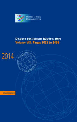 Dispute Settlement Reports 2014: Volume 8, Pages 3025-3496 - World Trade Organization Dispute Settlement Reports (Hardback)