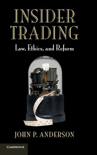 Insider Trading: Law, Ethics, and Reform (Hardback)