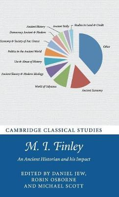 M. I. Finley: An Ancient Historian and his Impact - Cambridge Classical Studies (Hardback)
