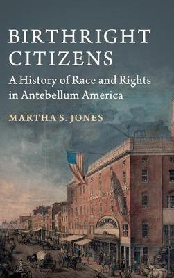 Birthright Citizens: A History of Race and Rights in Antebellum America - Studies in Legal History (Hardback)
