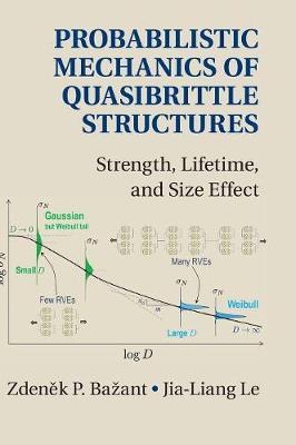 Probabilistic Mechanics of Quasibrittle Structures: Strength, Lifetime, and Size Effect (Hardback)