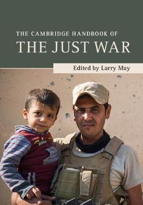 The Cambridge Handbook of the Just War - Cambridge Handbooks in Philosophy (Hardback)