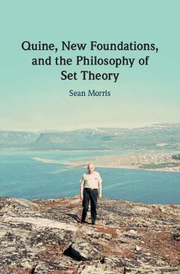 Quine, New Foundations, and the Philosophy of Set Theory (Hardback)