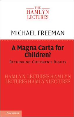 A Magna Carta for Children?: Rethinking Children's Rights - The Hamlyn Lectures (Hardback)