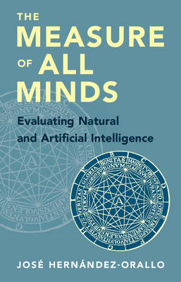 The Measure of All Minds: Evaluating Natural and Artificial Intelligence (Hardback)