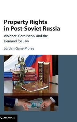 Property Rights in Post-Soviet Russia: Violence, Corruption, and the Demand for Law (Hardback)