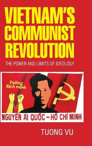 Vietnam's Communist Revolution: The Power and Limits of Ideology - Cambridge Studies in US Foreign Relations (Hardback)