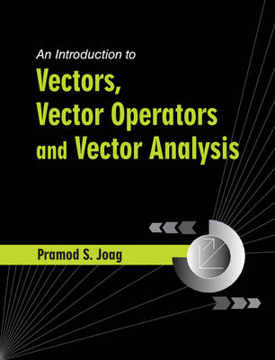 An Introduction to Vectors, Vector Operators and Vector Analysis (Hardback)