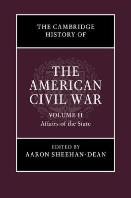 The Cambridge History of the American Civil War: Affairs of the State Volume 2 (Hardback)