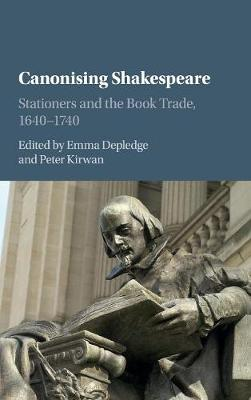 Canonising Shakespeare: Stationers and the Book Trade, 1640-1740 (Hardback)