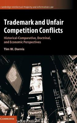Cambridge Intellectual Property and Information Law: Trademark and Unfair Competition Conflicts: Historical-Comparative, Doctrinal, and Economic Perspectives Series Number 34 (Hardback)