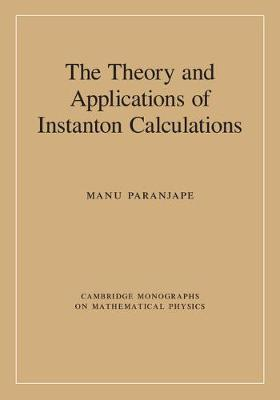 The Theory and Applications of Instanton Calculations - Cambridge Monographs on Mathematical Physics (Hardback)